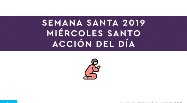 Semana Santa 2019: Miércoles Santo | ACCIÓN DEL DÍA