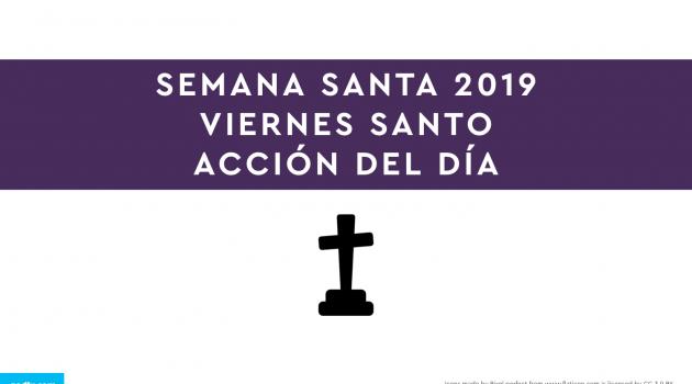 Semana Santa 2019: Viernes Santo | ACCIÓN DEL DÍA.