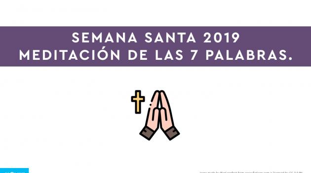 Semana Santa 2019: Viernes Santo | Meditación de las 7 Palabras.