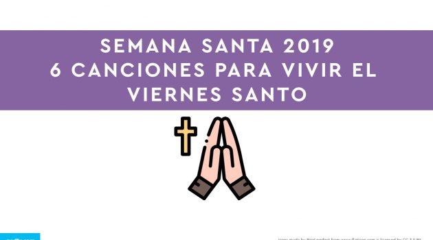 Semana Santa 2019: 6 canciones para vivir el Viernes Santo.