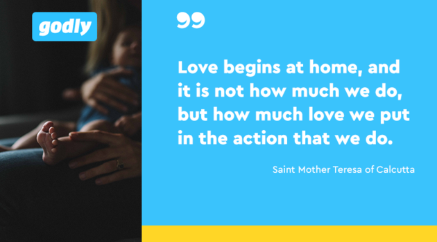 Inspirations: Saint Mother Teresa of Calcutta: Love begins at home, and it is not how much we do, but how much love we put in the action that we do.