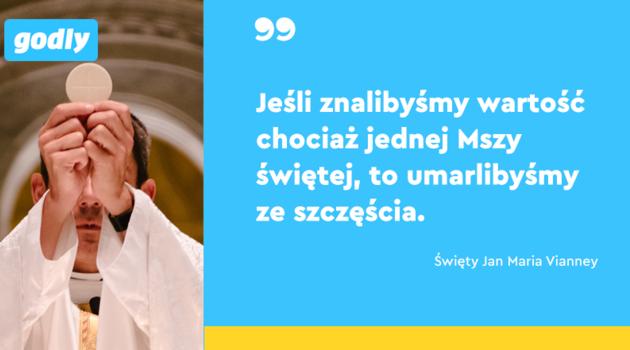 inspiracje: Św. Jan Maria Vianney: Jeśli znalibyśmy wartość chociaż jednej Mszy św., to umarlibyśmy ze szczęścia