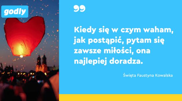 inspiracje: Św. Faustyna Kowalska: Kiedy się w czym waham, jak postąpić, pytam się zawsze miłości, ona najlepiej doradza
