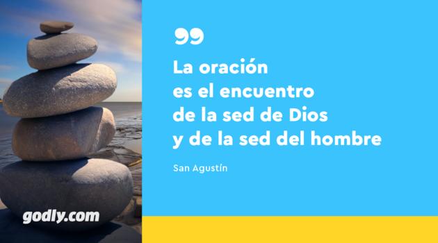 """""""La oración es el encuentro de la sed de Dios y la sed del hombre"""". -San Agustín"""