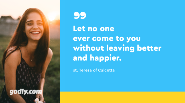 Saint Teresa of Calcutta: Let no one ever come to you without leaving better and happier