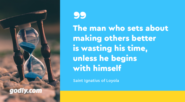 Saint Ignatius of Loyola: The man who sets about making others better is wasting his time