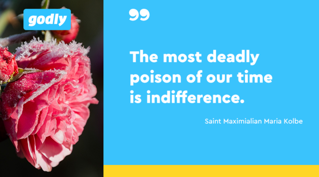 Saint Maximilian Kolbe: The most deadly poison of our time is indifference