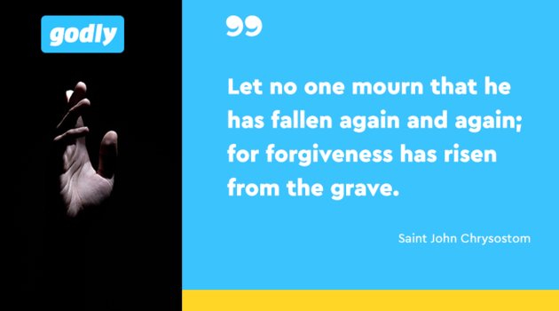 Saint John Chrysostom: Let no one mourn that he has fallen again and again; for forgiveness has risen from the grave