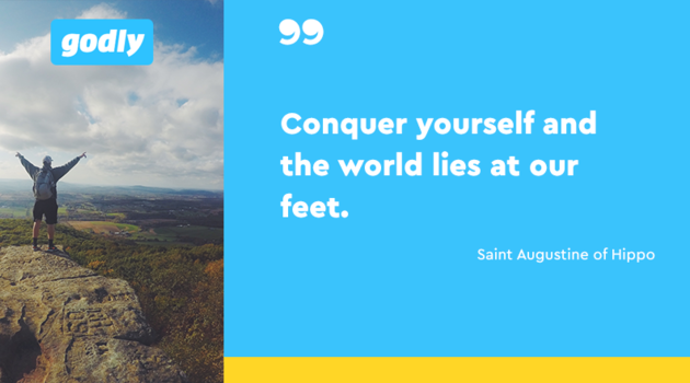Saint Augustine: Conquer yourself and the world lies at our feet
