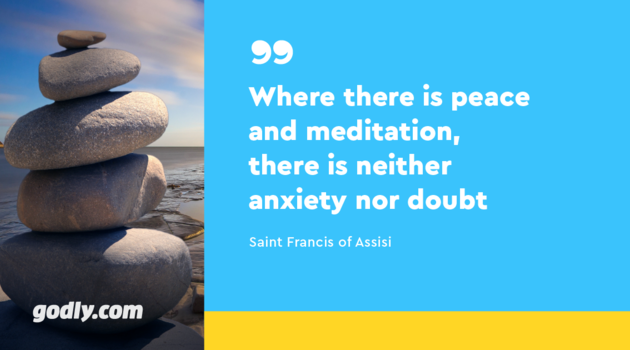 Saint Francis of Assisi: Where there is peace and meditation, there is neither anxiety nor doubt