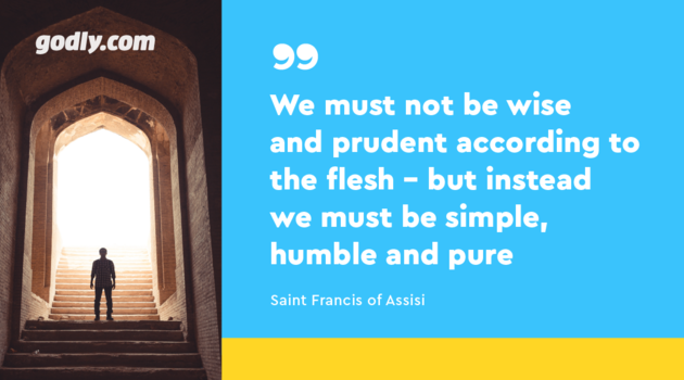 Saint Francis of Assisi: We must not be wise and prudent according to the flesh